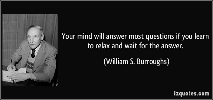 quote-your-mind-will-answer-most-questions-if-you-learn-to-relax-and-wait-for-the-answer-william-s-burroughs