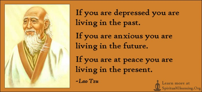 if-you-are-depressed-you-are-living-in-the-past-if-you-are-anxious-you-are-living-in-the-future-if-you-are-at-peace-you-are-living-in-the-present